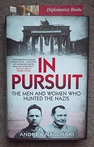 In Pursuit: The Men and Women Who: Nagorski, Andrew