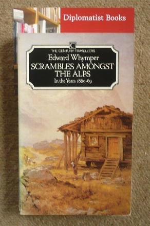 Scrambles Amongst the Alps In the Years: Whymper, Edward