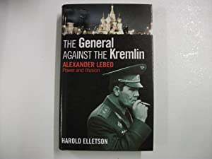 THE GENERAL AGAINST THE KREMLIN : Alexander Lebed - Power and Illusion