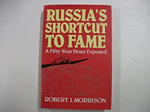 RUSSIA'S SHORTCUT TO FAME : a Fifty-Year Hoax Exposed