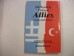 DELICATELY POISED ALLIES - Greece & Turkey - Problems, Policy Choices and Mediterranean Security
