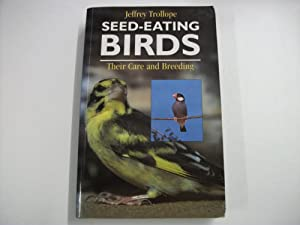 Seed-Eating Birds : Their Care and Breeding : Finches and Allied Species - Doves, Quail and Hemip...