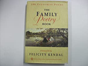 THE FAMILY POETRY BOOK : 100 Favourite Poems: Foreword By Felicity KENDAL