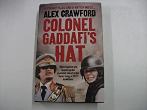 COLONEL GADDAFI'S HAT : a Tyrant Falls and a Nation Rises.
