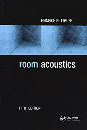 Room Acoustics, Fifth Edition: Heinrich Kuttruff