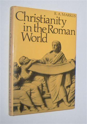 CHRISTIANITY IN THE ROMAN WORLD: Markus, R.A.