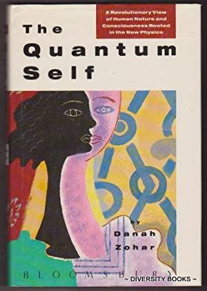 THE QUANTUM SELF : A Revolutionary View of Human Nature and Consciousness Rooted in the New Physics