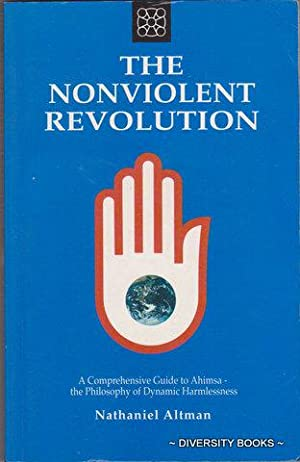 THE NONVIOLENT REVOLUTION : A Comprehensive Guide to Ahimsa - the Philosophy of Dynamic Harmlessness