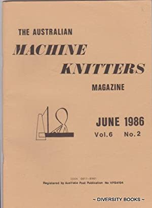 THE AUSTRALIAN MACHINE KNITTERS MAGAZINE. Vol. 6, No. 2. June 1986.