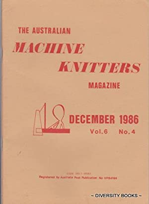 THE AUSTRALIAN MACHINE KNITTERS MAGAZINE. Vol. 6, No. 4. December 1986.