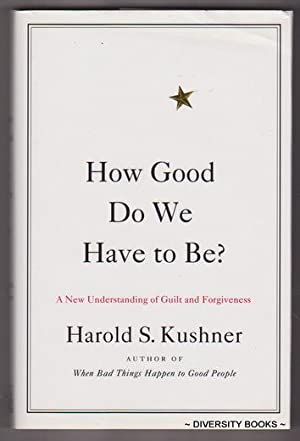 HOW GOOD DO WE HAVE TO BE? : A New Understanding of Guilt and Forgiveness