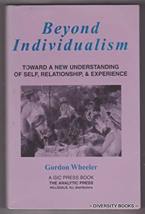 BEYOND INDIVIDUALISM : Toward a New Understanding of Self, Relationship, and Experience