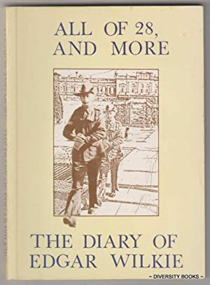 ALL OF 28, AND MORE : The Diary of Edgar Wilkie. (Signed Copy)