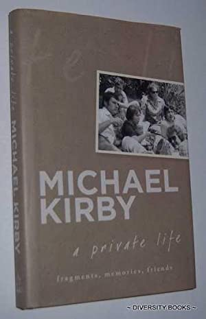 A PRIVATE LIFE : Fragments, Memories, Friends: Kirby, Michael