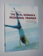 THE REAL WOMAN'S PERSONAL TRAINER : A Goal-by-Goal Programme to Lose Fat, Tone Muscle, Perfect Po...