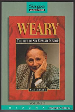 WEARY : The Life of Sir Edward Dunlop. Volume 2 (Large Print)