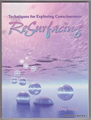 RESURFACING : Techniques for Exploring Consciousness
