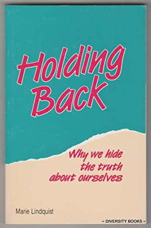 HOLDING BACK : Why We Hide the Truth about Ourselves