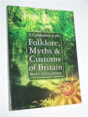 A COMPANION TO THE FOLKLORE, MYTHS & CUSTOMS OF BRITAIN