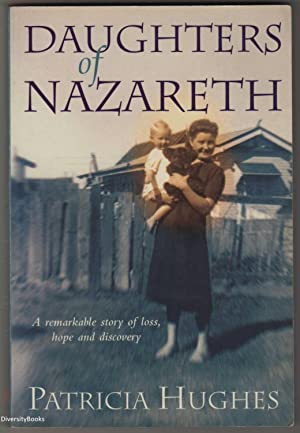 DAUGHTERS OF NAZARETH : A Remarkable Story of Loss, Hope and Discovery