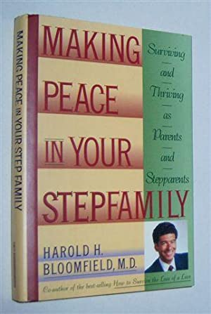 MAKING PEACE IN YOUR STEPFAMILY : Surviving and Thriving As Parents and Stepparents
