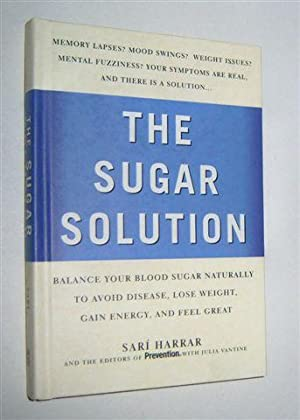 Prevention's THE SUGAR SOLUTION : Balance Your Blood Sugar Naturally to Beat Disease, Lose Weight...