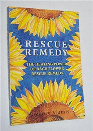 RESCUE REMEDY : The Healing Power of Bach Flower Rescue Remedy