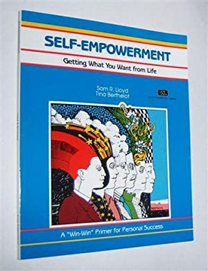 SELF-EMPOWERMENT : Getting What You Want from Life