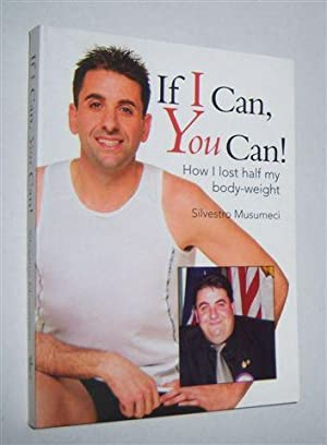 IF I CAN, YOU CAN ! : How I Lost Half My Body-Weight