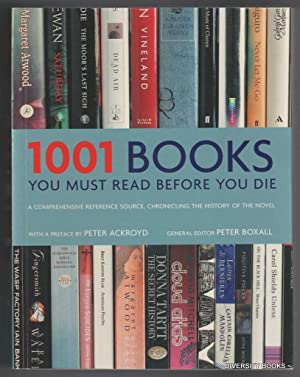 1001 BOOKS You Must Read Before You Die: Boxall, Peter (General Editor)