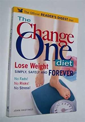 THE CHANGE ONE DIET : Lose Weight Simply, Safely and Forever