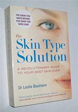 THE SKIN TYPE SOLUTION : A Revolutionary Guide to Your Best Skin Ever