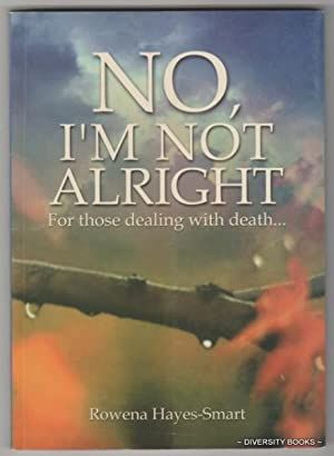 NO, I'M NOT ALRIGHT: For Those Dealing with Death . . .