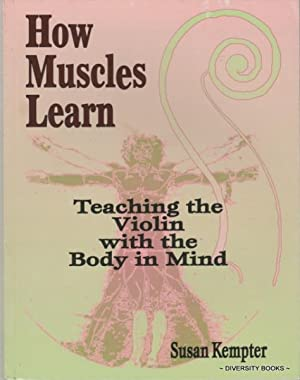 HOW MUSCLES LEARN : Teaching the Violin: Kempter, Susan