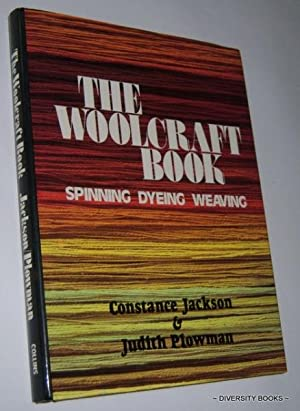 THE WOOLCRAFT BOOK : Spinning, Dyeing and Weaving