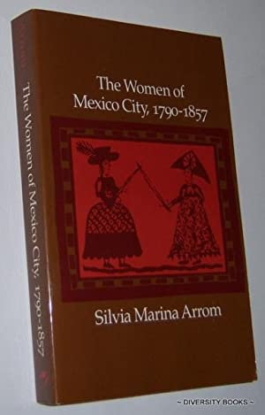 THE WOMEN OF MEXICO CITY, 1790-1857