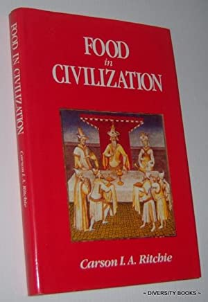 FOOD IN CIVILIZATION : How History Has Been Affected By Human Tastes