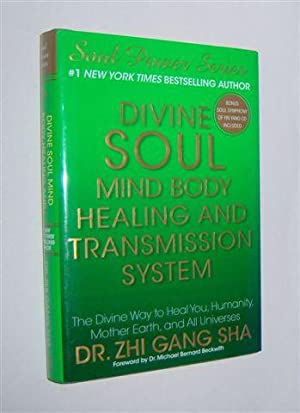 DIVINE SOUL MIND BODY HEALING AND TRANSMISSION SYSTEM : The Divine Way to Heal You, Humanity, Mot...