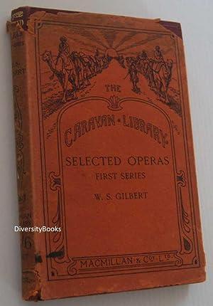 SELECTED OPERAS-First Series: Gilbert, Sir W.S.