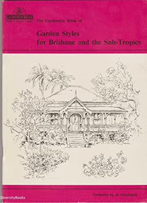 [The Gardenway Book of] GARDEN STYLES FOR BRISBANE AND THE SUB-TROPICS