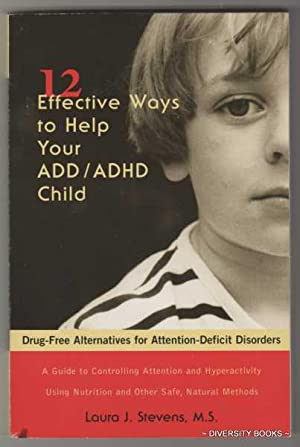 TWELVE EFFECTIVE WAYS TO HELP YOUR ADD/ADHD CHILD. Drug-Free Alternatives for Attention-Deficit D...