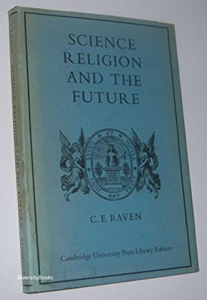 SCIENCE, RELIGION AND THE FUTURE: A Course of Eight Lectures