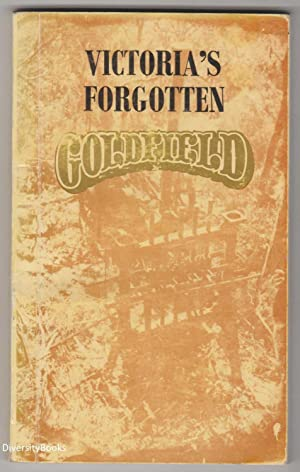 VICTORIA'S FORGOTTEN GOLDFIELD: A History of the: Christie, R.W. And