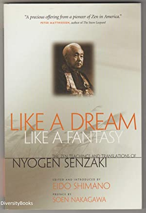 LIKE A DREAM, LIKE A FANTASY. The Zen Teachings and Translations of Nyogen Senzaki