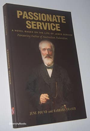 PASSIONATE SERVICE: A Novel Based on the Life of James Service - Pioneering Father of Australian ...