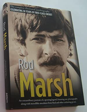ROD MARSH: The Complete Illustrated Autobiography - Celebrating 50 Years of First-Class Cricket