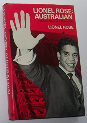LIONEL ROSE: Australian. The Life Story of a Champion