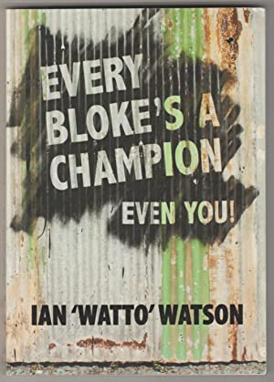 EVERY BLOKE'S A CHAMPION - Even You!
