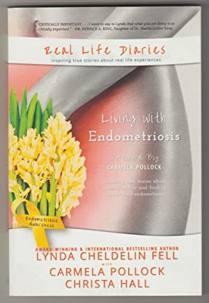 REAL LIFE DIARIES: Living with Endometriosis. Inspiring True Stories About Finding Hope and Manag...