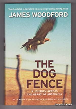 THE DOG FENCE : A Journey Across the Heart of Australia: Woodford, James